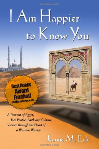 9780975305409: I Am Happier to Know You: A Portrait of Egypt, Her People, Faith & Culture, Viewed Through the Heart of a Western Woman