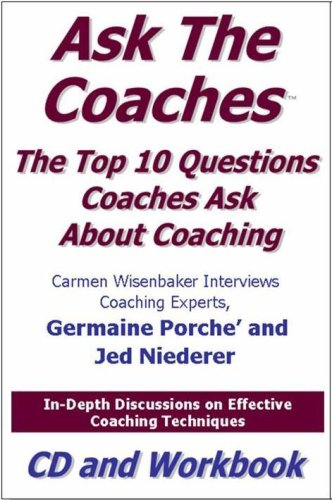 Ask the Coaches: The Top 10 Questions Coaches Ask About Coaching: Jed Niederer/ Germaine Porche