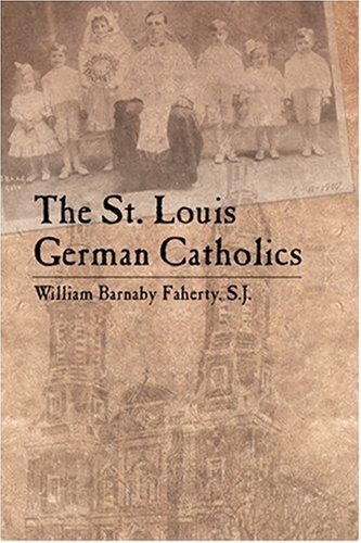 The St. Louis German Catholics: Faherty S.J., William Barnaby