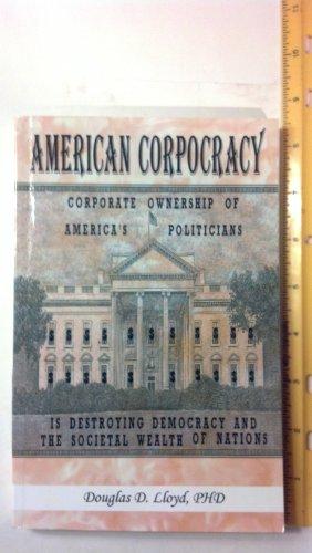 American Corpocracy: Corporate Ownership of America's Politicians: Douglas D. Lloyd,