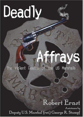 Deadly Affrays; The Violent Deaths of the U.S. Marshals: Robert Ernst