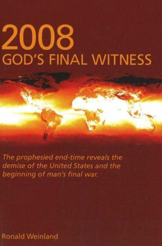 2008. God's Final Witness. The Prophesied End-Time: Ronald Weinland