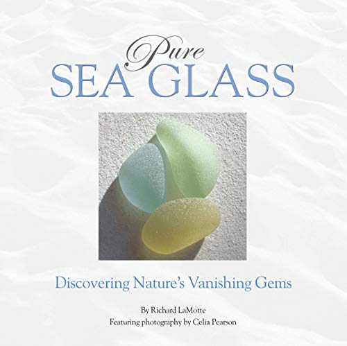 Pure Sea Glass: Discovering Nature's Vanishing Gems (Hardcover): Richard LaMotte