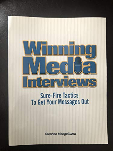 9780975325100: Winning Media Interviews: Sure-Fire Tactics to Get Your Messages Out