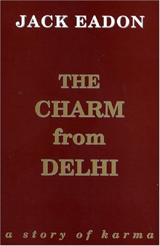 The Charm From Delhi: A Story Of Karma: Eadon, Jack