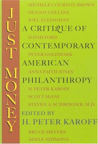 Just Money: A Critique of Contemporary American Philanthropy: Editor-H. Peter Karoff