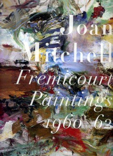 Joan Mitchell: Fremicourt Paintings 1960-62: Mitchell, Joan and Klaus Kertess