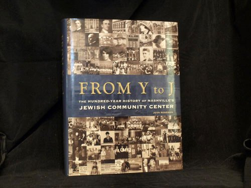 From Y to J: The Hundred Year History of Nashville's Jewish Community Center: Roseman, Jean