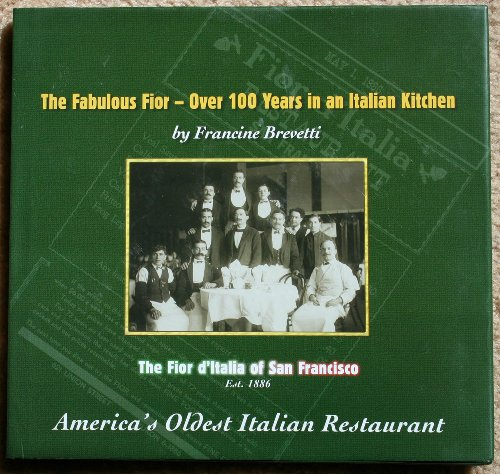 Fabulous Fior: Over 100 Years In An Italian Kitchen, The Fior D'Italia Of San Francisco, ...
