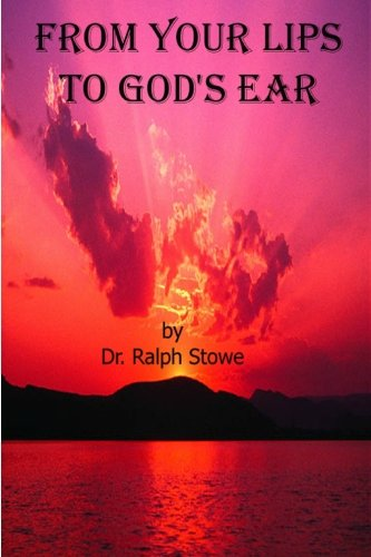 From Your Lips to Gods Ear: Dr. Ralph Stowe