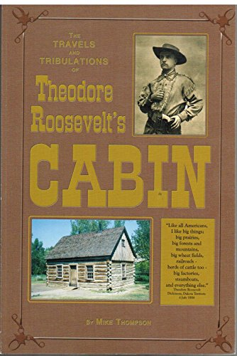 The Travels and Tribulations of Theodore Roosevelt's Cabin