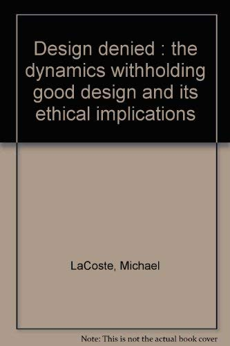 Denied Design: The Dynamics of Witholding Good Design and its Ethical Implications: Tigerman, ...