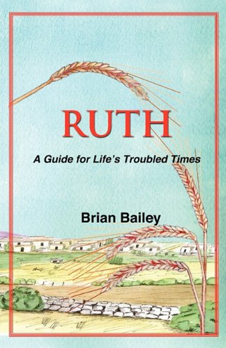 Ruth: A Guide for Life's Troubled Times (9780975344637) by Bailey, Brian