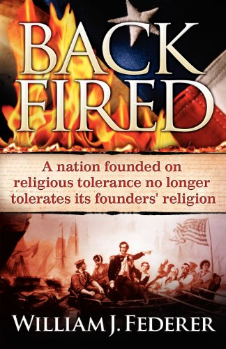 Backfired: A Nation Born For Religious Tolerance No Longer Tolerates Religion (0975345540) by William J Federer