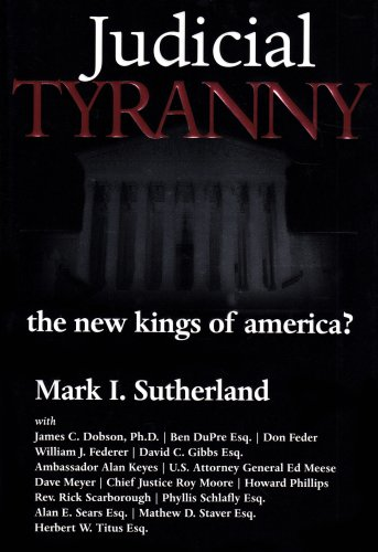 Judicial Tyranny: The New Kings of America?: Sutherland, Mark I.,