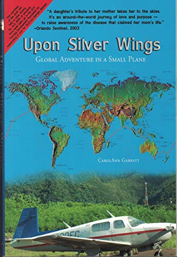 Upon Silver Wings: Global Adventure in a Small Plane: Garratt, CarolAnn