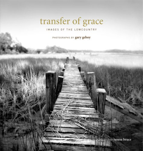 Transfer of Grace: Images of the Lowcountry: Teresa Bruce