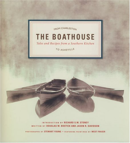 The Boathouse: Tales And Recipes from a Southern Kitchen: Bostick, Douglas;Davidson, Jason