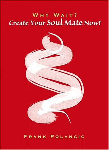 9780975351345: Why Wait? Create Your Soul Mate Now!