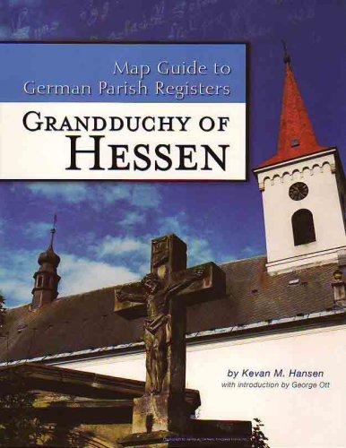 Grandduchy of Hessen (Map Guide to German Parish Registers, Volume 1): Hansen, Kevan M.