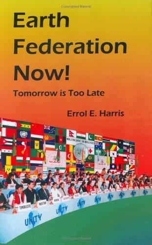 Earth Federation Now: Tomorrow is Too Late: Errol E. Harris