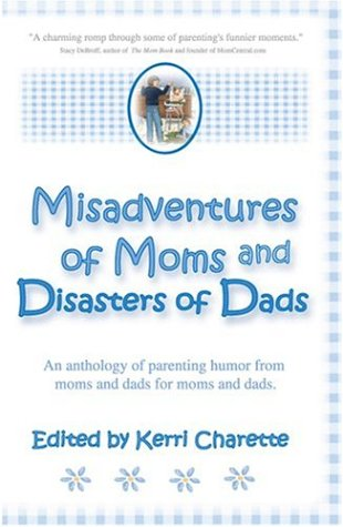 Misadventures of Moms and Disasters of Dads: Charette, Kerri