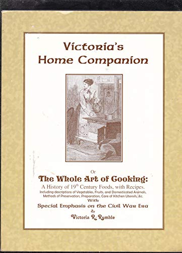 9780975358900: Victoria's Home Companion: Or, The Whole Art of Cooking: A History of 19th Century Foods