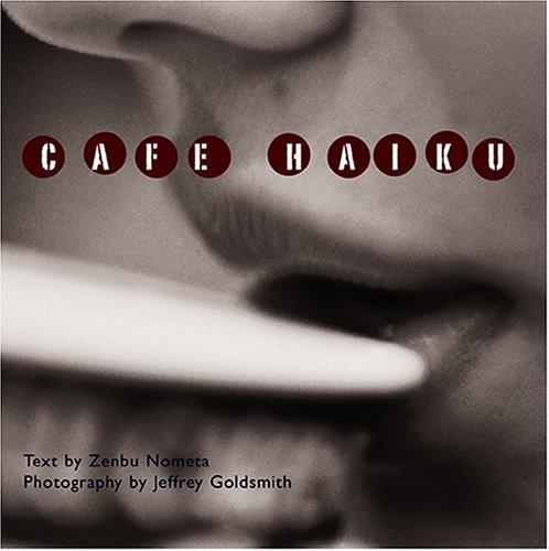 Cafe Haiku: Zenbu Nometa; Jeffrey Goldsmith
