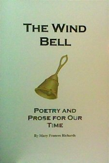 The Wind Bell: Poetry and Prose for: Mary Frances Richards