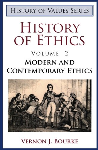 History of Ethics: Modern and Contemporary Ethics (History of Values) (0975366254) by Bourke, Vernon J.