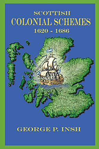 Scottish Colonial Schemes 1620-1686: George P. Insh
