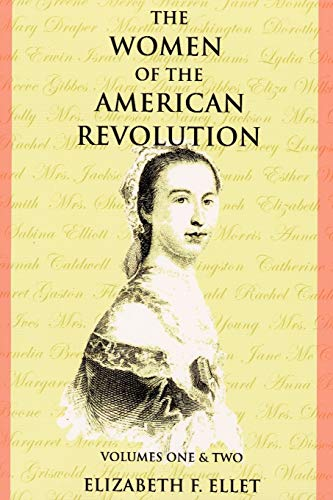 The Women of the American Revolution Volumes I and II: Elizabeth F. Ellet
