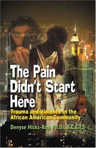 9780975367704: The Pain Didn't Start Here: Trauma, Violence and the African-American Community