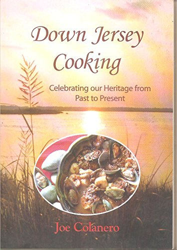 Down Jersey Cooking: Celebrating Our Heritage From Past To Present: Colanero, Joe