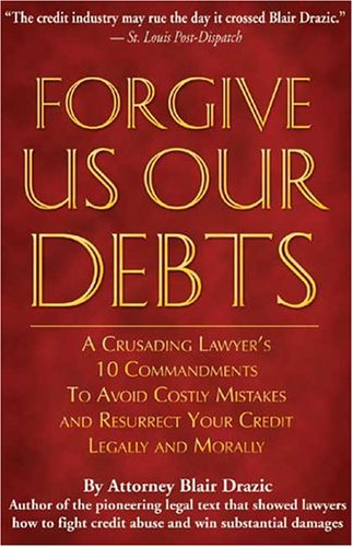 9780975371305: Forgive Us Our Debts: A Crusading Lawyer's 10 Commandments to Avoid Costly Mistakes and Resurrect Your Credit Legally and Morally