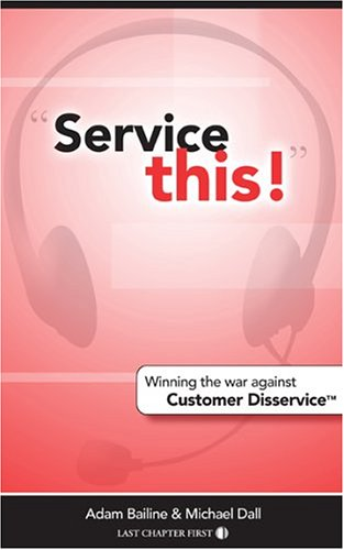 Service This! : Winning the War Against: Michael Dall; Adam