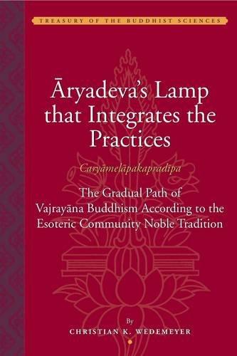 Aryadeva's Lamp that Integrates the Practices (Caryamelapakapradipa): The Gradual Path of ...