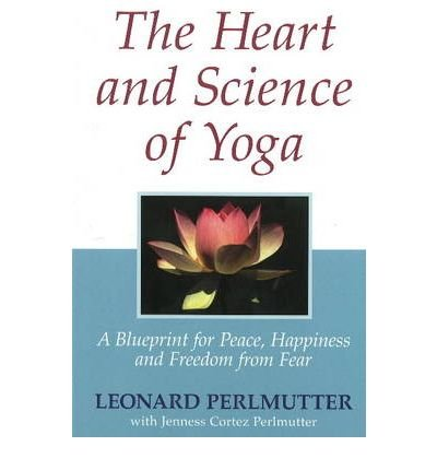 The Heart and Science of Yoga: Perlmutter, Leonard
