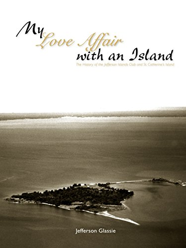 My Love Affair with an Island - The History of the Jefferson Islands Club and St. Catherine's ...