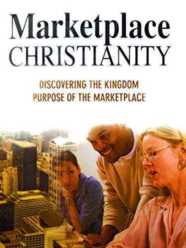 Marketplace Christianity : Discovering the Kingdom Purposes: Robert Fraser