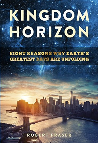 Kingdom Horizon: Eight Reasons Why Earths Greatest: Robert Fraser