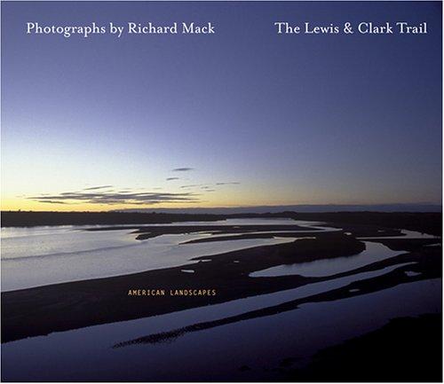 The Lewis & Clark Trail American Landscapes: Richard Mack