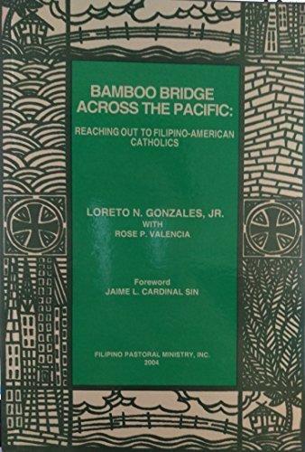Bamboo Bridge Across the Pacific: Reaching Out to Filipino-American Catholics: LORETO N. GONZALEZ, ...