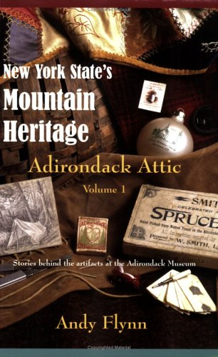 New York State's Mountain Heritage: Adirondack Attic,: Andy Flynn