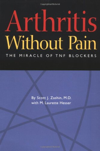 Arthritis Without Pain: The Miracle Of Tnf Blockers: Zashin, MD, Scott J. With M. Laurette Hesser