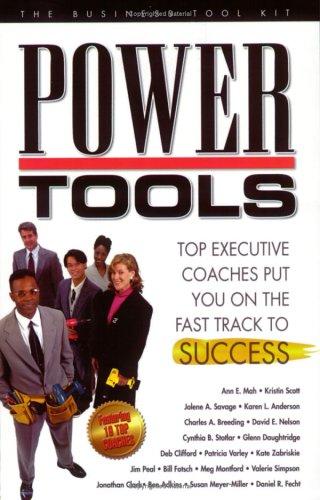Power Tools - Top executive coaches put you on the fast track to success (9780975407615) by Ann Mah; Ben Adkins; Karen L. Anderson; Charles A. Breeding; Jonathan Clark; Deb Clifford; Glenn Daughtridge; Daniel R. Fecht; Bill Fotsch; Susan...