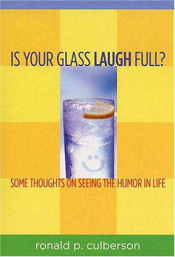 9780975407707: Is Your Glass Laugh Full? Some Thoughts on Seeing the Humor in Life