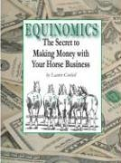 9780975409206: Equinomics: The Secrets to Making Money with Your Horse Business