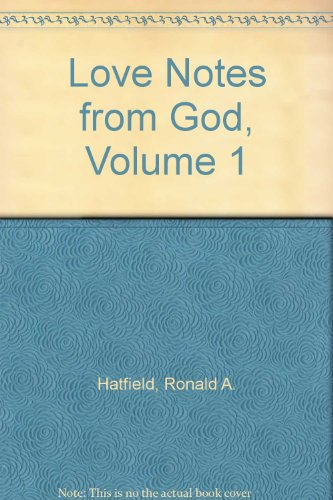 Love Notes from God, Volume 1: Hatfield, Ronald A.