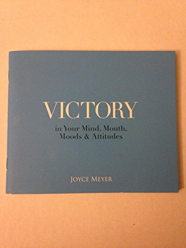 9780975415900: Victory - in your mind, mouth, moods and attitude